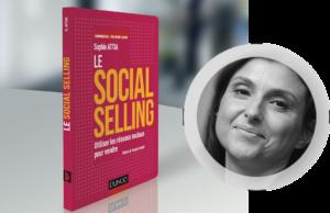 [Bonnes feuilles] « Le Social selling : Utiliser les réseaux sociaux pour vendre » par Sophie Attia